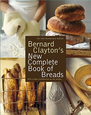 Bernard Clayton's New Complete Book of Breads By Clayton, Bernard/ Cameron, Donnie (ILT)