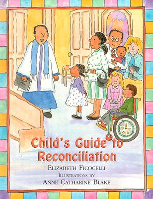 Child's Guide to Reconciliation By Ficocelli, Elizabeth/ Blake, Anne Catharine (ILT)